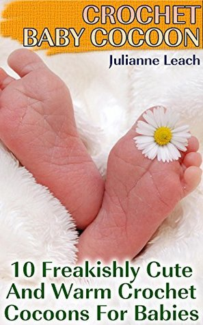 Descargar gratis libros en inglés pdf Crochet Baby Cocoon: 10 Freakishly Cute And Warm Crochet Cocoons For Babies: