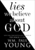 Lies We Believe About God by William Paul Young