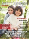 Autism Parenting Magazine Issue 7 - When ASD Siblings Need Emotional Instruction: Autistic teen genius, Real life stories from parents that have persevered