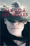 Par-delà les siècles by Valérie Faiola