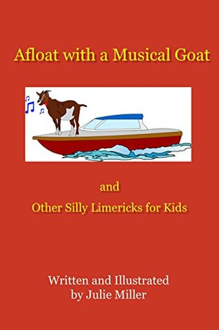Afloat with a Musical Goat: And Other Silly Limericks for Kids