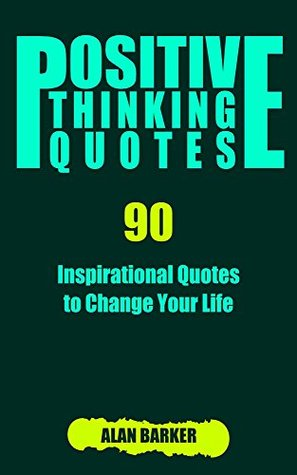 Positive Thinking Quotes 60 Inspirational Quotes To Change Your Amazing Life Thinking Quotes