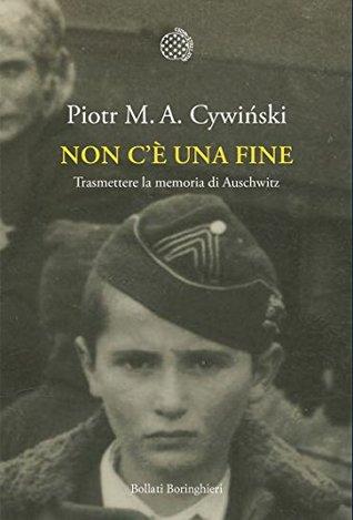 Non c'è una fine: Trasmettere la memoria di Auschwitz