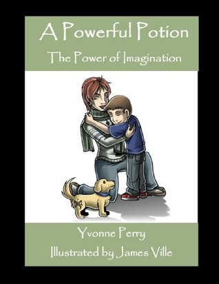 A Powerful Potion ~ The Power of Imagination (The Sid Series ~ A Collection of Holistic Stories for Children)