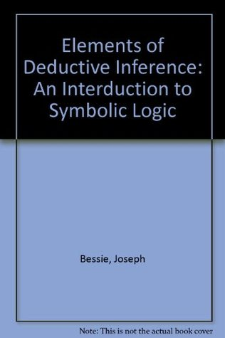 Elements of Deductive Inference: An Interduction to Symbolic Logic