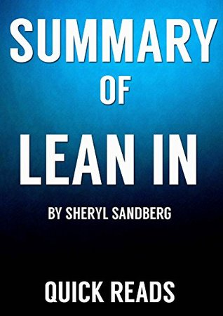 Book Summary and Analysis of Lean In : Women, Work, and the Wil to Lead by Sheryl Sandberg | Includes Key Takeaways