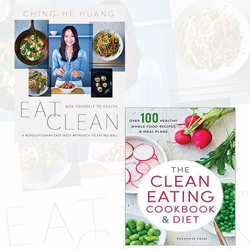 Eat Clean and The Clean Eating Cookbook & Diet 2 Books Bundle Collection (Eat Clean: Wok Yourself to Health, The Clean Eating Cookbook & Diet: Over 100 Healthy Whole Food Recipes & Meal Plans)