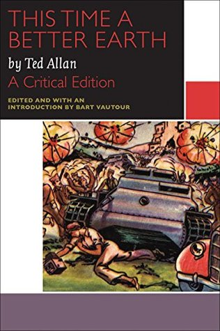 This Time a Better Earth, by Ted Allan: A Critical Edition (Canadian Literature Collection)