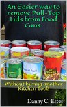 An Easier way to remove Pull-Top Lids from Food Cans.: Without buying another Kitchen Tool!