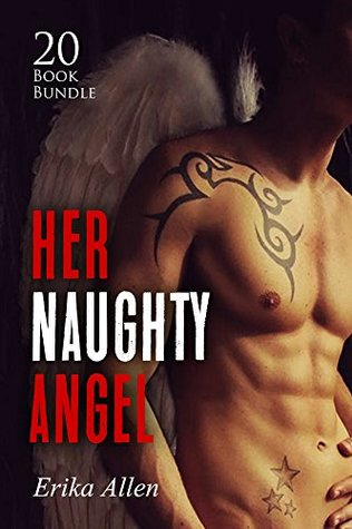 Erotica: Her Naughty Angel (New Adult Romance Multi Book Mega Bundle Erotic Sex Tales Taboo Box Set)(New Adult Erotica, Contemporary Coming Of Age Fantasy, Fetish)