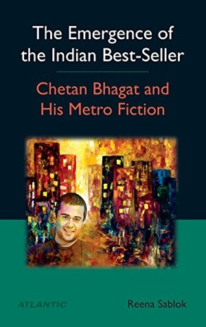 The Emergence of the Indian Best-Seller: Chetan Bhagat and His Metro Fiction