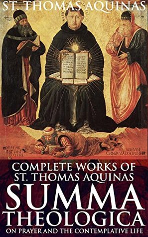 COMPLETE WORKS OF ST. THOMAS AQUINAS: SUMMA THEOLOGICA, ON PRAYER AND THE CONTEMPLATIVE LIFE (Philosophy of Catholic Church Theology, praying to Saints) - Annotated CHRISTIANITY BELIEFS AND PRACTICES