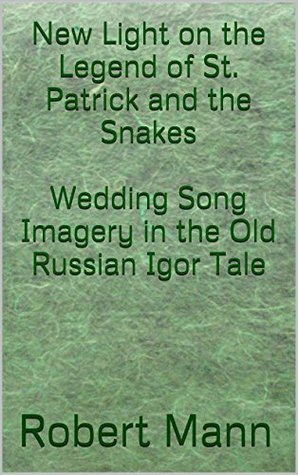 New Light on the Legend of St. Patrick and the Snakes; Wedding Song Imagery in the Old Russian Igor Tale