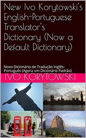 New Ivo Korytowski's English-Portuguese Translator's Dictionary (Now a Default Dictionary): Novo Dicionário de Tradução Inglês-Português (Agora um Dicionário Padrão)