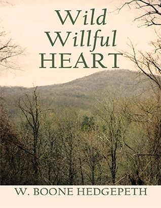 Wild Willful Heart by W. Boone Hedgepeth