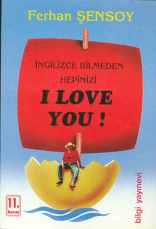 İngilizce Bilmeden Hepinizi I Love You! by Ferhan Şensoy