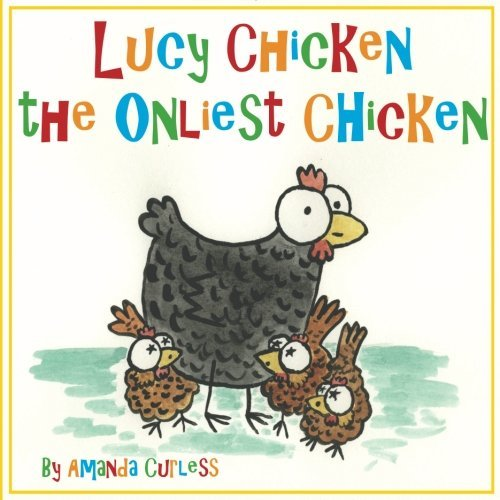 Lucy Chicken the Onliest Chicken
