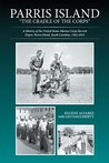 """Parris Island: """"The Cradle of the Corps"""": A History of the United States Marine Corps Recruit Depot, Parris Island, South Carolina, 1562-2015"""