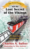 The Travel Twins and the Lost Secret of the Vikings (The Kare Kids Adventures #4)