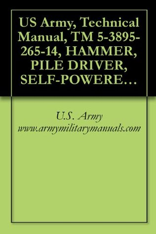 US Army, Technical Manual, TM 5-3895-265-14, HAMMER, PILE DRIVER, SELF-POWERED; DIESEL DRIVEN W/FU OIL TANK AND LUBRICATING OIL TANK, LINK-BELT SPEEDER ... (NSN 3895-00-014-0583), military manuals