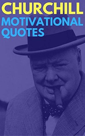 Winston Churchill Motivational Quotes: Inspirational Quotes, Fully Illustrated