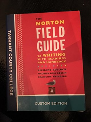 The Norton Field Guide to Writing With Readings And Handbook 4E Tarrant County College Custom Edition