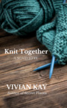 Knit Together by Vivian Kay
