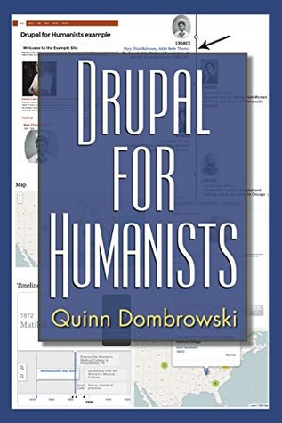 Drupal for Humanists by Quinn Dombrowski