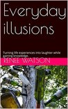 Everyday illusions: Turning life experiences into laughter while gaining knowledge.