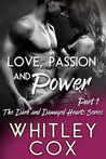 Love, Passion and Power: Part 1 (The Dark and Damaged Hearts #1)