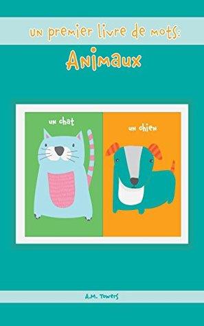 Livre pour bébé: Un premier livre de mots: Animaux (Premières lectures) (Explorez le monde): French Edition