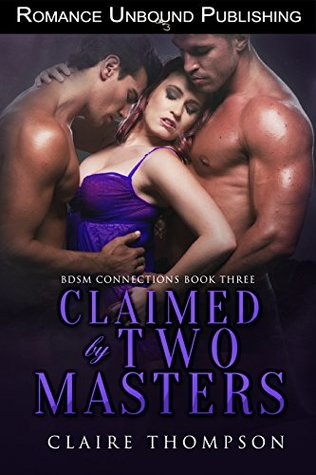 Claimed by Two Masters (BDSM Connections Book 3) by Claire Thompson