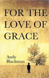 For the Love of Grace by Andy Blackman