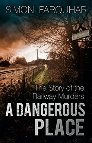 Dangerous Place: The Story of the Railway Murders