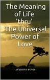 The Meaning of Life 'thru' The Universal Power of Love