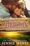 How To Unbreak A Heart by Jennie Marts