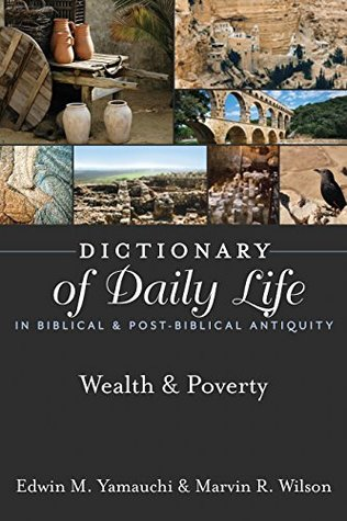 Dictionary of Daily Life in Biblical & Post-Biblical Antiquity: Wealth & Poverty