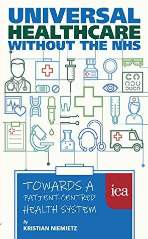 Universal Healthcare without the NHS by Kristian Niemietz