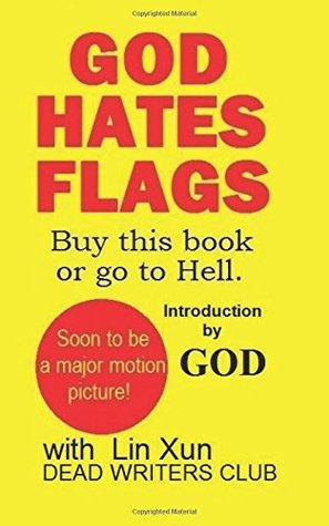 God Hates Flags! Buy This Book or Go to Hell.: With an Introduction by God