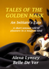 Tales of the Golden Mask: An Initiate's Tale