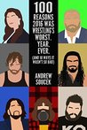 100 Reasons Why 2016 Was Wrestling's Worst. Year. Ever. : (And 10 Ways It Wasn't So Bad)