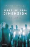 Seres de otra dimensión. Explorando lo inexplicable by R.R. López