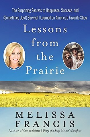 Lessons from the Prairie by Melissa  Francis
