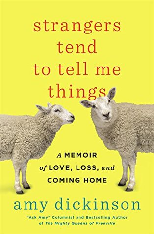 Strangers Tend to Tell Me Things: A Memoir of Love, Loss, and Coming Home