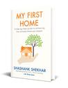 My First Home by Shashank Shekhar