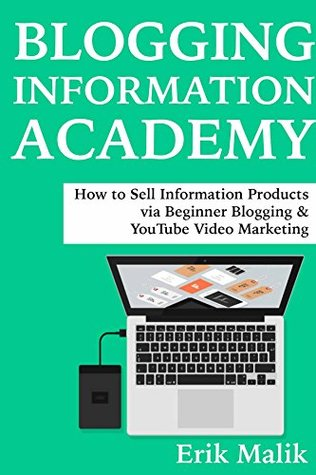 Blogging Information Academy: How to Sell Information Products via Beginner Blogging & YouTube Video Marketing