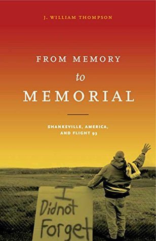 From Memory to Memorial: Shanksville, America, and Flight 93 (Keystone Books®)