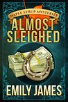 Almost Sleighed (Maple Syrup Mysteries, #3)