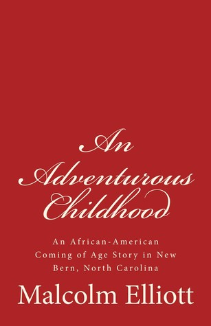 An Adventurous Childhood: An African-American Coming of Age Story in New Bern, North Carolina