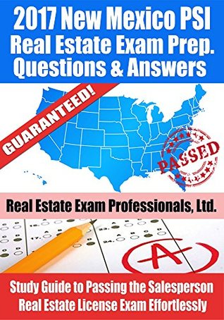 2017 New Mexico PSI Real Estate Exam Prep Questions and Answers: Study Guide to Passing the Salesperson Real Estate License Exam Effortlessly